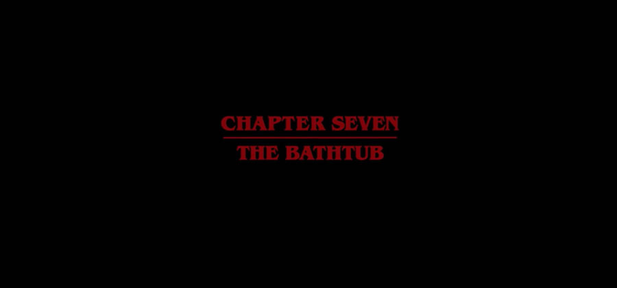 stranger things Capitulo 7 bathtub